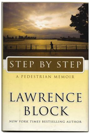 Step by Step: A Pedestrian Memoir - 1st Edition/1st Printing. Lawrence Block.