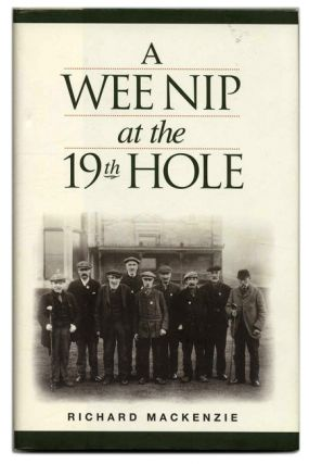 The Wee Nip at the 19th Hole: A History of the St. Andrews Caddie - 1st Edition/1st Printing....
