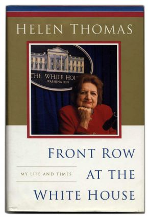Front Row At the White House: My Life and Times - 1st Edition/1st Printing. Helen Thomas