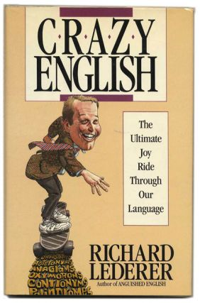Crazy English: The Ultimate Joy Ride Through Our Language - 1st Edition/1st Printing. Richard...