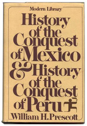 History of the Conquest of Mexico and History of the Conquest of Peru. William H. Prescott