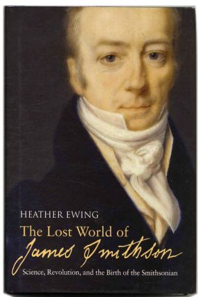 The Lost World of James Smithson: Science, Revolution, and the Birth of the Smithsonian - 1st US...