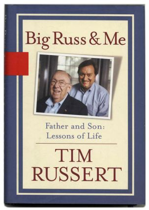 Big Russ and Me: Father and Son Lessons of Life. Tim Russert