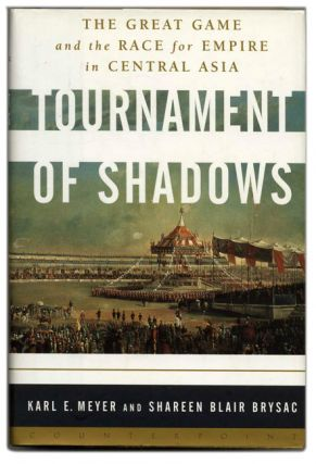 Tournament of Shadows: The Great Game and the Race for Empire in Central Asia - 1st Edition/1st...
