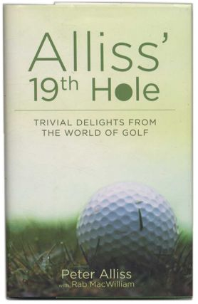 Aliss' 19th Hole: Trivial Delights from the World of Golf - 1st US Edition/1st Printing. Peter...