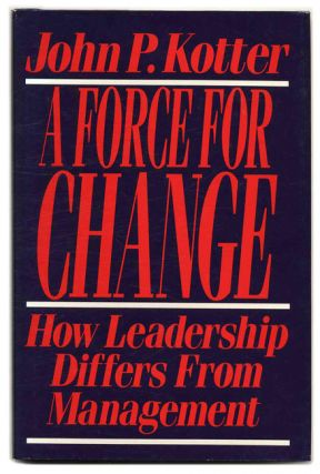 A Force for Change: How Leadership Differs from Management. John P. Kotter