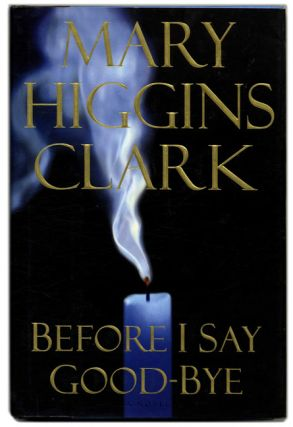 Before I Say Good-Bye - 1st Edition/1st Printing. Mary Higgins Clark.