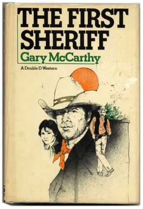 The First Sheriff - 1st Edition/1st Printing. Gary McCarthy