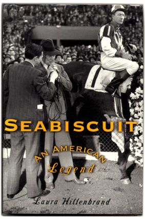Seabiscuit: an American Legend - 1st Edition/1st Printing. Laura Hillenbrand
