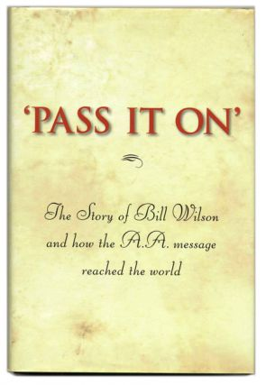'Pass it On' the Story of Bill Wilson and How the A. A. Message Reached the World