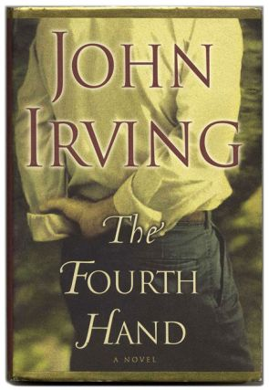 The Fourth Hand - 1st Edition/1st Printing. John Irving