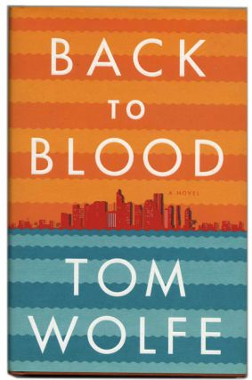 Back to Blood - 1st Edition/1st Printing. Tom Wolfe