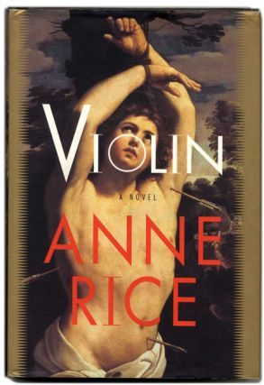 Violin - 1st Edition/1st Printing. Anne Rice.