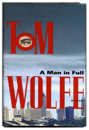 A Man in Full - 1st Edition/1st Printing. Tom Wolfe