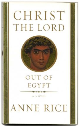 Christ the Lord: out of Egypt - 1st Edition/1st Printing. Anne Rice.