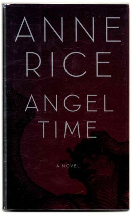 Angel Time: The Songs of the Seraphim - 1st Edition/1st Printing. Anne Rice