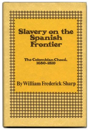 Slavery on the Spanish Frontier: the Colombian Choco 1680-1810 - 1st Edition/1st Printing....