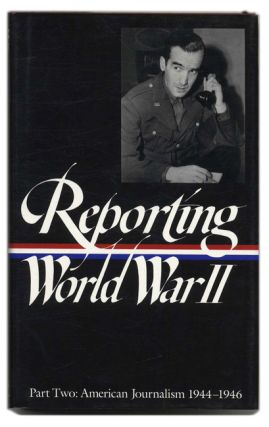 Reporting World War II: American Journalism 1944-1946 - 1st Edition/1st Printing. Advisory Board...