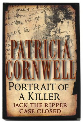 Portrait of a Killer: Jack the Ripper, Case Closed - 1st Edition/1st Printing. Patricia Cornwell