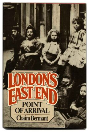 London's East End: Point of Arrival - 1st Us Edition/1st Printing. Chaim Bermant