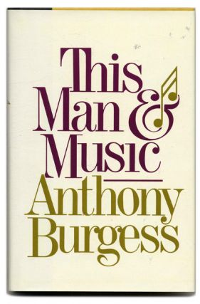This Man and Music - 1st Us Edition/1st Printing. Anthony Burgess