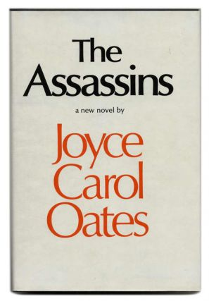 The Assassins: a Book of Hours - 1st Edition/1st Printing. Joyce Carol Oates