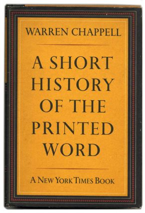 A Short History of the Printed Word - 1st Edition/1st Printing. Warren Chappell