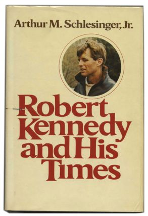Robert Kennedy and His Times. Arthur M. Schlesinger Jr