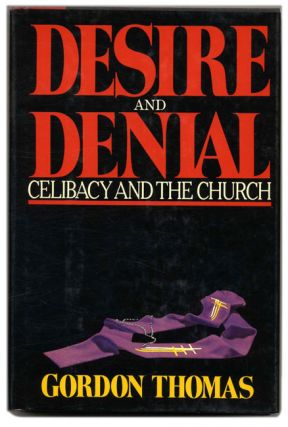 Desire and Denial: Celibacy and the Church - 1st Edition/1st Printing. Gordon Thomas