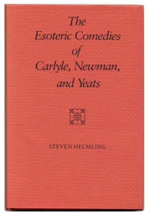 The Esoteric Comedies of Carlyle, Newman, and Yeats - 1st Edition/1st Printing. Steven Helmling