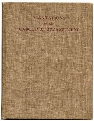 Plantations of the Carolina Low Country. Samuel Gaillard and Stoney, Albert Simons, Samuel Lapham Jr