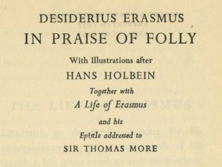 In Praise of Folly; Together with a Life of Erasmus and His Epistle Addressed to Sir Thomas More