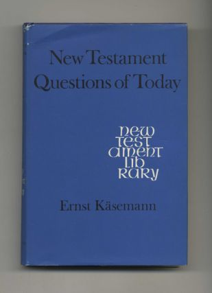 New Testament Questions of Today - 1st Edition /1st Printing. Ernst Kasemann.