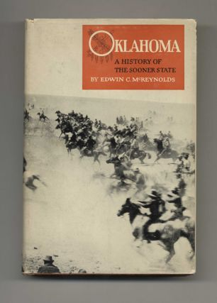 Oklahoma: A History Of The Sooner State - 1st Edition/1st Printing. Edwin C. McReynolds.