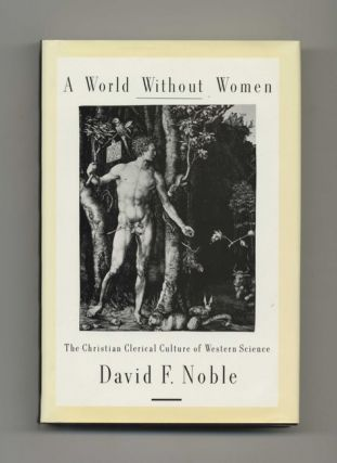 A World Without Women: the Christian Clerical Culture of Western Science - 1st Edition/1st Printing. David F. Noble.