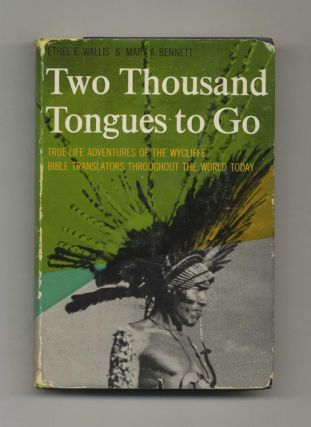 Two Thousand Tongues to Go: the Story of the Wycliffe Bible Translators - 1st Edition/1st Printing