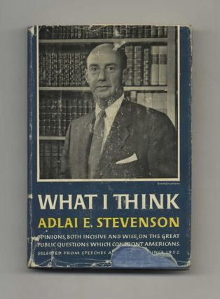 What I Think - 1st Edition/1st Printing. Adlai E. Stevenson