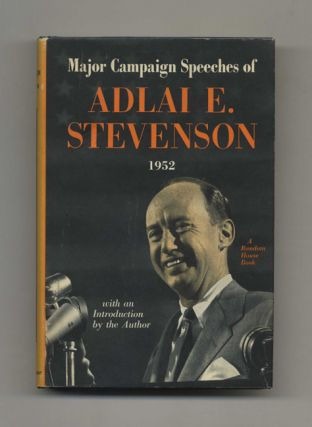 Major Campaign Speeches of Adlai E. Stevenson - 1st Edition/1st Printing
