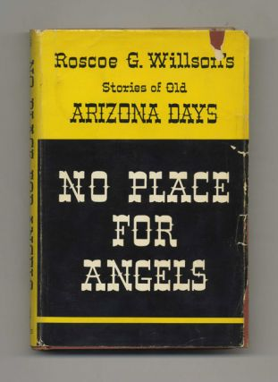 No Place for Angels: Stories of Old Arizona Days - 1st Thus Edition / 1st Printing. Roscoe G. Willson.