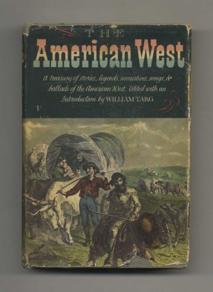 The American West: A Treasury of Stories, Legends, Narratives, Songs & Ballads of Western...