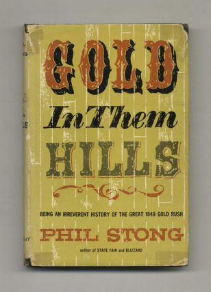Gold in Them Hills; Being an Irreverent History of the Great 1849 Gold Rush - 1st Edition / 1st...