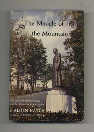 The Miracle of the Mountain: The Story of Brother André and the Shrine on Mount Royal -...