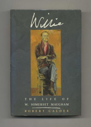 Willie: The Life of W. Somerset Maugham - 1st US Edition / 1st Printing. Robert Calder