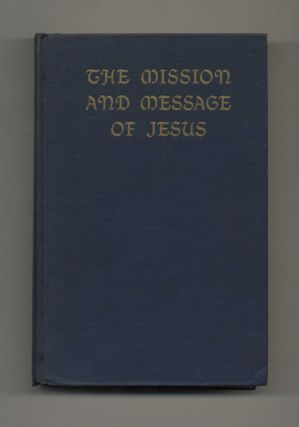 The Mission and Message of Jesus: An Exposition of the Gospels in the Light of Modern Research