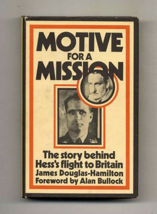 Motive for a Mission: the Story Behind Hess's Flight to Britain