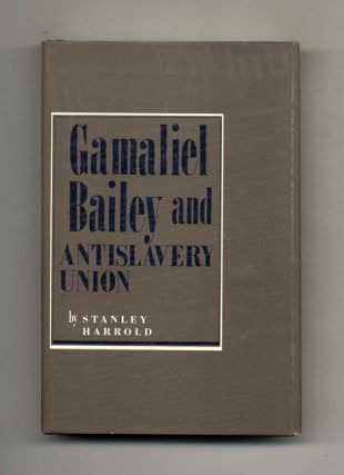 Gamaliel Bailey and Antislavery Union - 1st Edition/1st Printing
