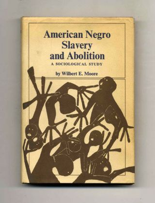 American Negro Slavery and Abolition: a Sociological Study - 1st Printing. Wilbert E. Moore