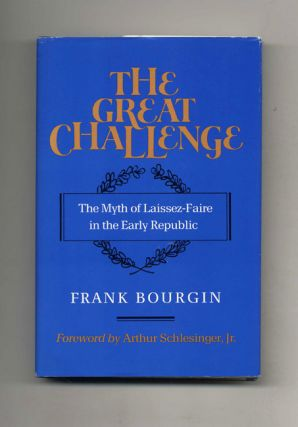 The Great Challenge: The Myth of Laissez-Faire in the Early Republic - 1st Edition/1st Printing