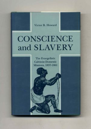 Conscience and Slavery: the Evangelistic Calvinist Domestic Missions, 1837-1861 - 1st...