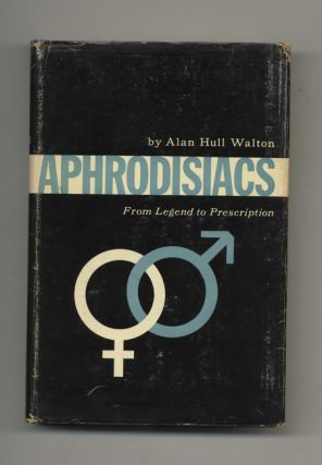 Aphrodisiacs: from Legend to Prescription, a Study of Aphrodisiacs Throughout the Ages, with...